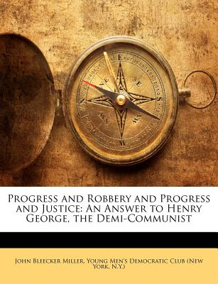 Nabu Press Progress and Robbery and Progress and Justice: An Answer to Henry George, the Demi-Communist by Miller, John Bleecker/ Young Men at Sears.com