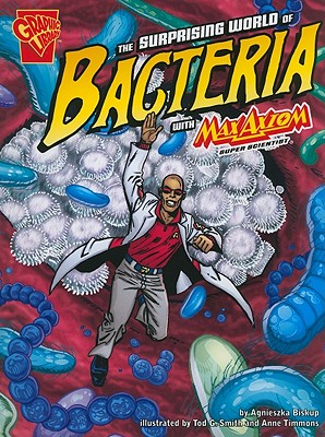 The Surprising World of Bacteria With Max Axiom, Super Scientist By Biskup, Agnieszka/ Smith, Tod G. (ILT)