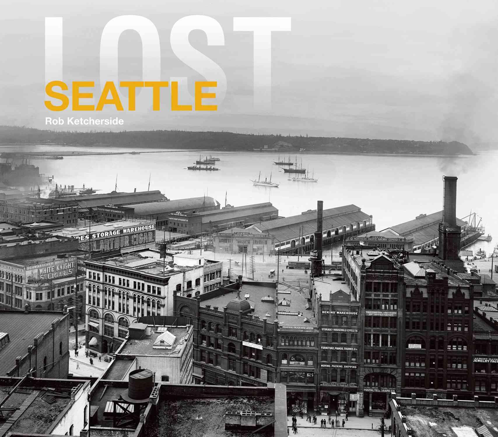Lost Seattle By Ketcherside, Rob
